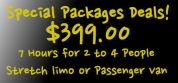 $399.00 for 2 to 4 People.  Stretch limo and Passenger Van